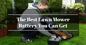 The Best Lawn Mower Battery – Tested for Years