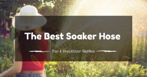 The Best Soaker Hose For A Healthier Garden