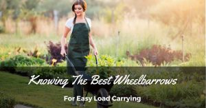 Knowing The Best Wheelbarrows For Easy Load Carrying