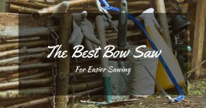 The Best Bow Saw For Easier Sawing