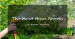 The Best Hose Nozzle For Better Watering