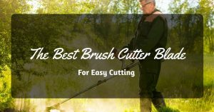 The Best Brush Cutter Blade For Easy Cutting