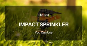 The Best Impact Sprinkler You Can Use